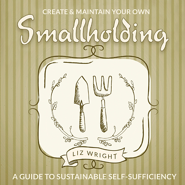 Cover image: Create and Maintain Your Own Smallholding